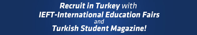 Recruit in Turkey with IEFT-International Education Fairs and Turkish Student Magazine!